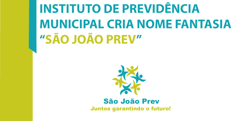 """INSTITUTO DE PREVIDÊNCIA MUNICIPAL CRIA NOME FANTASIA """"SÃO JOÃO PREV"""""""